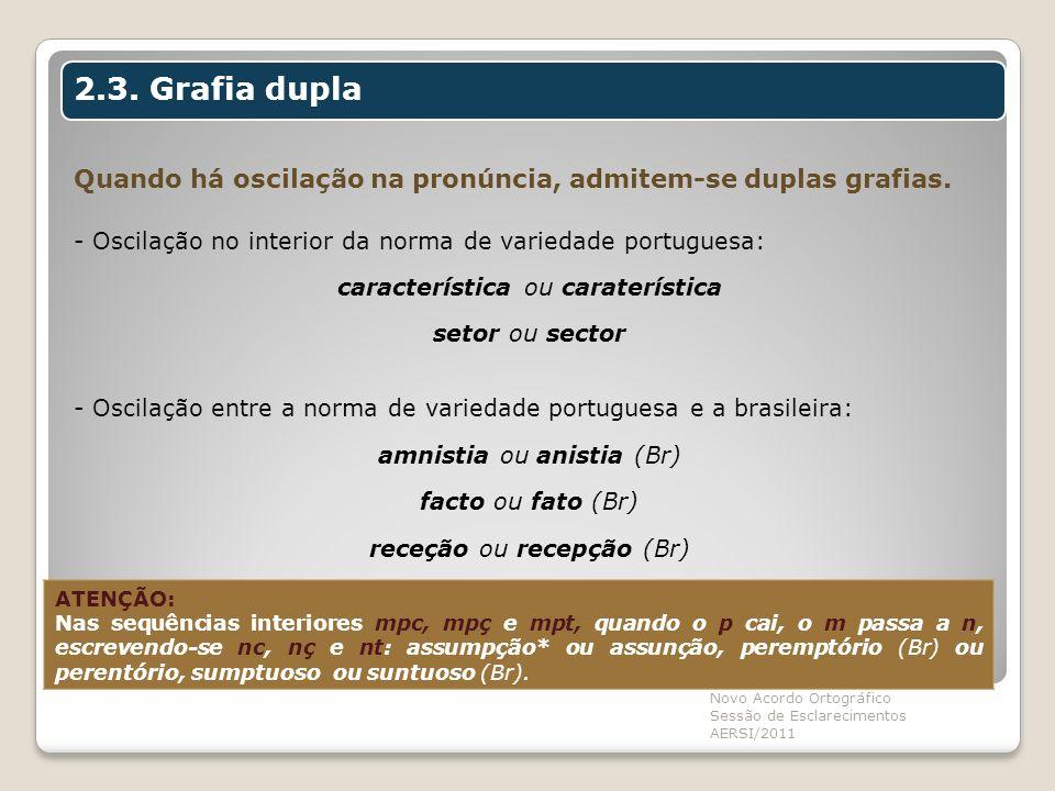 Quando há oscilação na pronúncia, admitem-se duplas grafias. - Oscilação no interior da norma de variedade portuguesa: característica ou caraterística