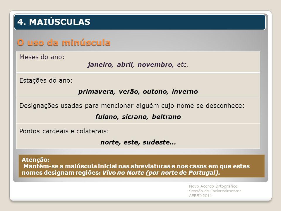O uso da minúscula Novo Acordo Ortográfico Sessão de Esclarecimentos AERSI/2011 4. MAIÚSCULAS Meses do ano: janeiro, abril, novembro, etc. Estações do