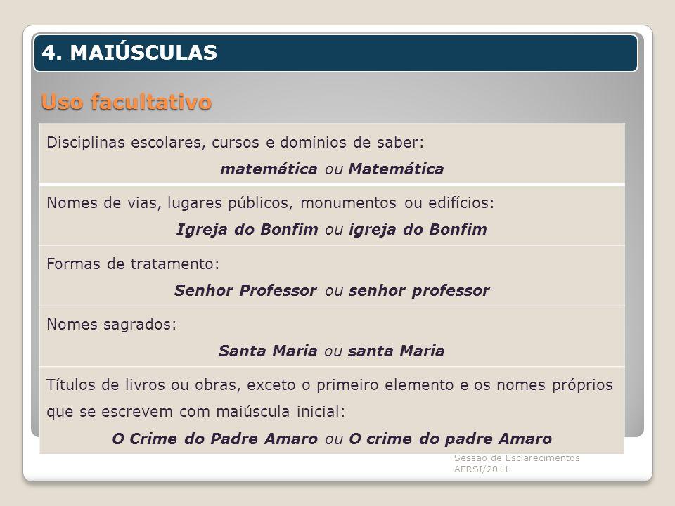 Uso facultativo Novo Acordo Ortográfico Sessão de Esclarecimentos AERSI/2011 4. MAIÚSCULAS Disciplinas escolares, cursos e domínios de saber: matemáti