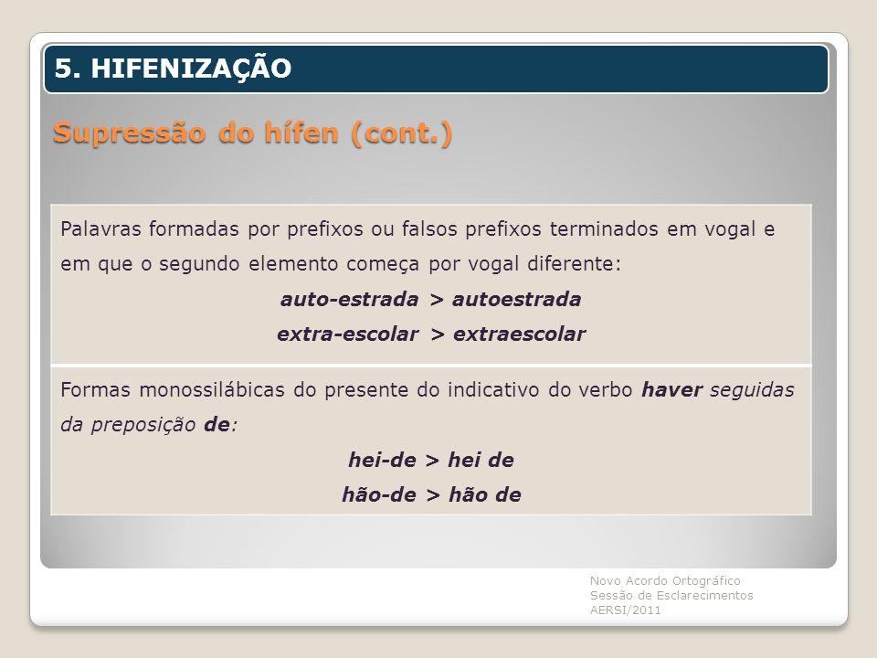 Supressão do hífen (cont.) Novo Acordo Ortográfico Sessão de Esclarecimentos AERSI/2011 5. HIFENIZAÇÃO Palavras formadas por prefixos ou falsos prefix