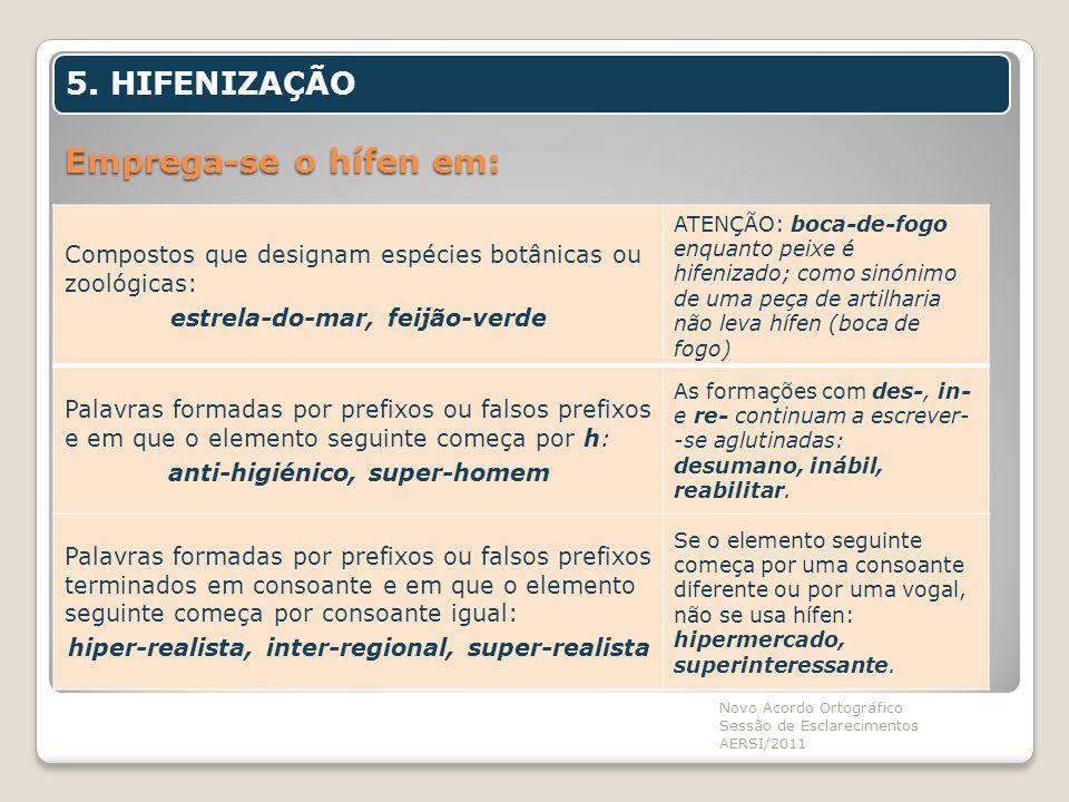 Emprega-se o hífen em: Novo Acordo Ortográfico Sessão de Esclarecimentos AERSI/2011 5. HIFENIZAÇÃO Compostos que designam espécies botânicas ou zoológ