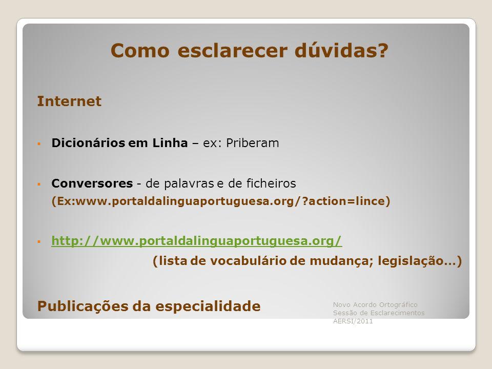 Como esclarecer dúvidas? Internet Dicionários em Linha – ex: Priberam Conversores - de palavras e de ficheiros (Ex:www.portaldalinguaportuguesa.org/?a
