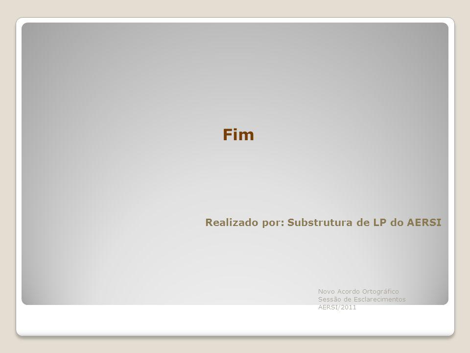 Fim Realizado por: Substrutura de LP do AERSI Novo Acordo Ortográfico Sessão de Esclarecimentos AERSI/2011