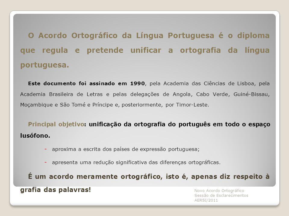 O Acordo Ortográfico da Língua Portuguesa é o diploma que regula e pretende unificar a ortografia da língua portuguesa. Este documento foi assinado em