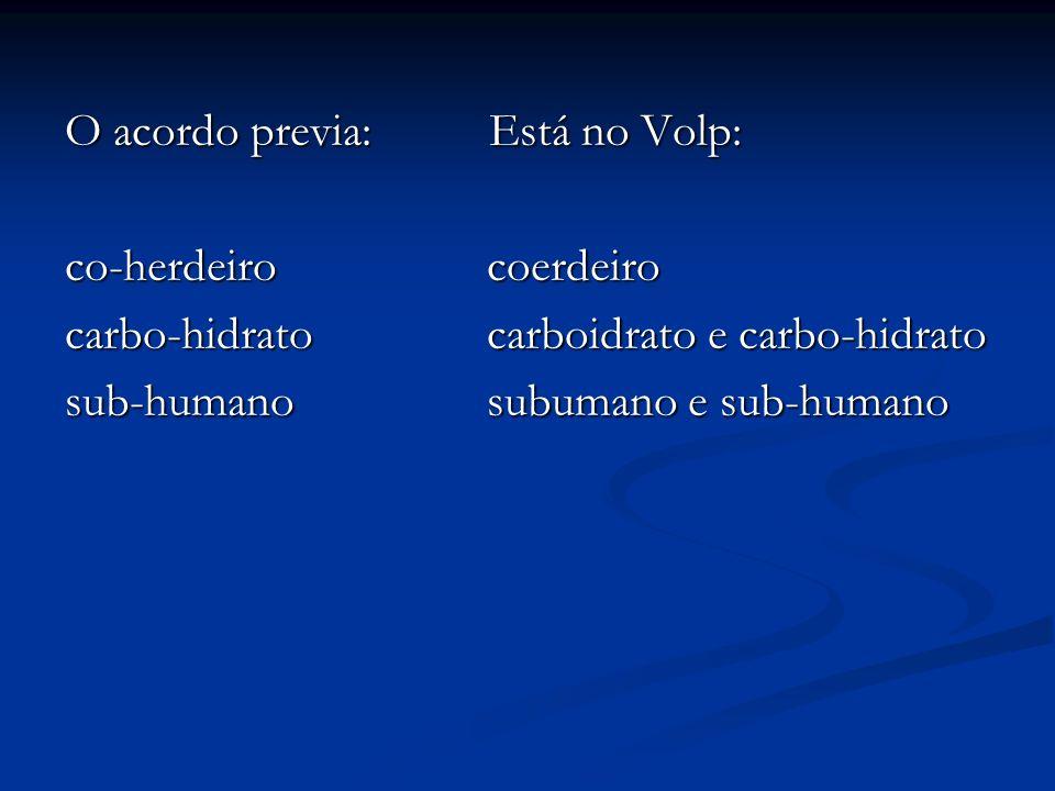 O acordo previa: Está no Volp: co-herdeiro coerdeiro carbo-hidratocarboidrato e carbo-hidrato sub-humanosubumano e sub-humano