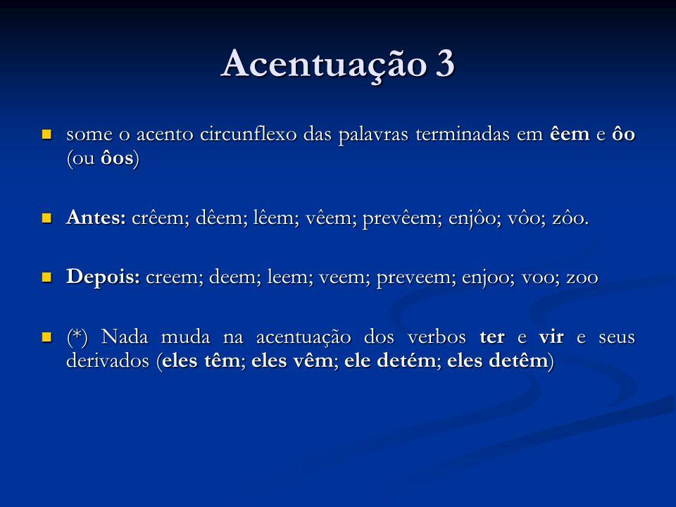 Acentuação 3 some o acento circunflexo das palavras terminadas em êem e ôo (ou ôos) some o acento circunflexo das palavras terminadas em êem e ôo (ou
