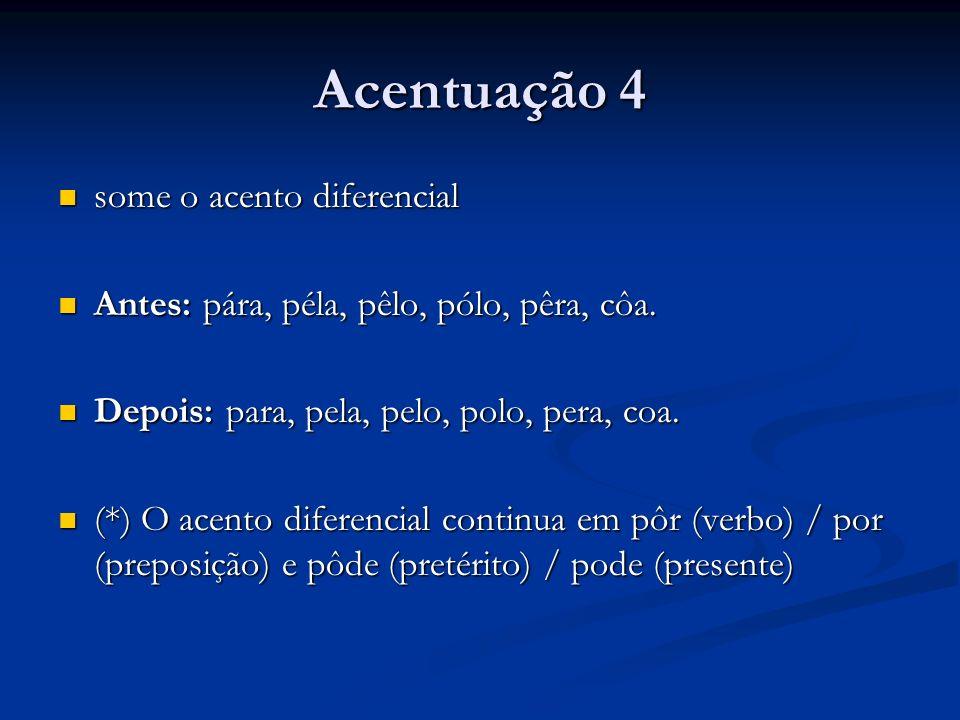 Acentuação 4 some o acento diferencial some o acento diferencial Antes: pára, péla, pêlo, pólo, pêra, côa. Antes: pára, péla, pêlo, pólo, pêra, côa. D