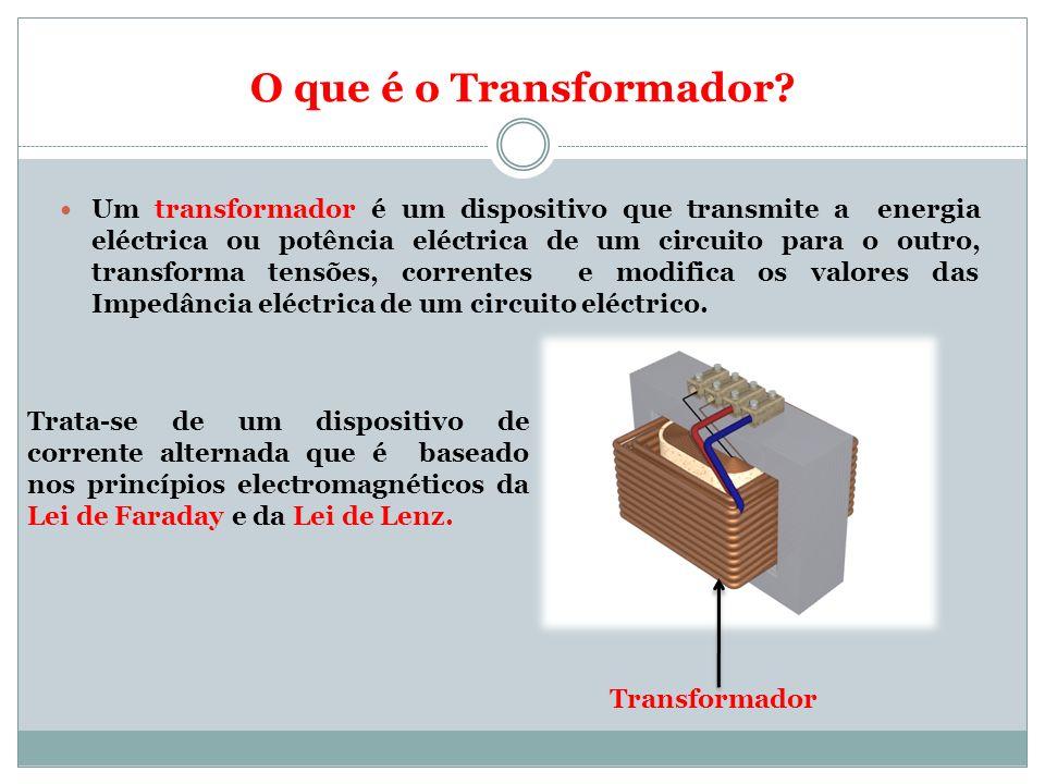 O que é o Transformador? Um transformador é um dispositivo que transmite a energia eléctrica ou potência eléctrica de um circuito para o outro, transf