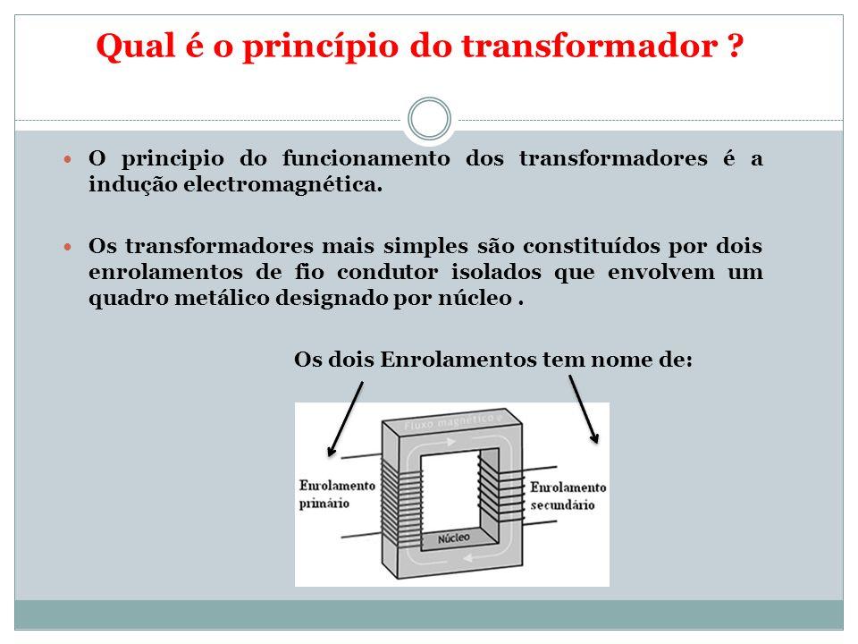 O principio do funcionamento dos transformadores é a indução electromagnética. Os transformadores mais simples são constituídos por dois enrolamentos