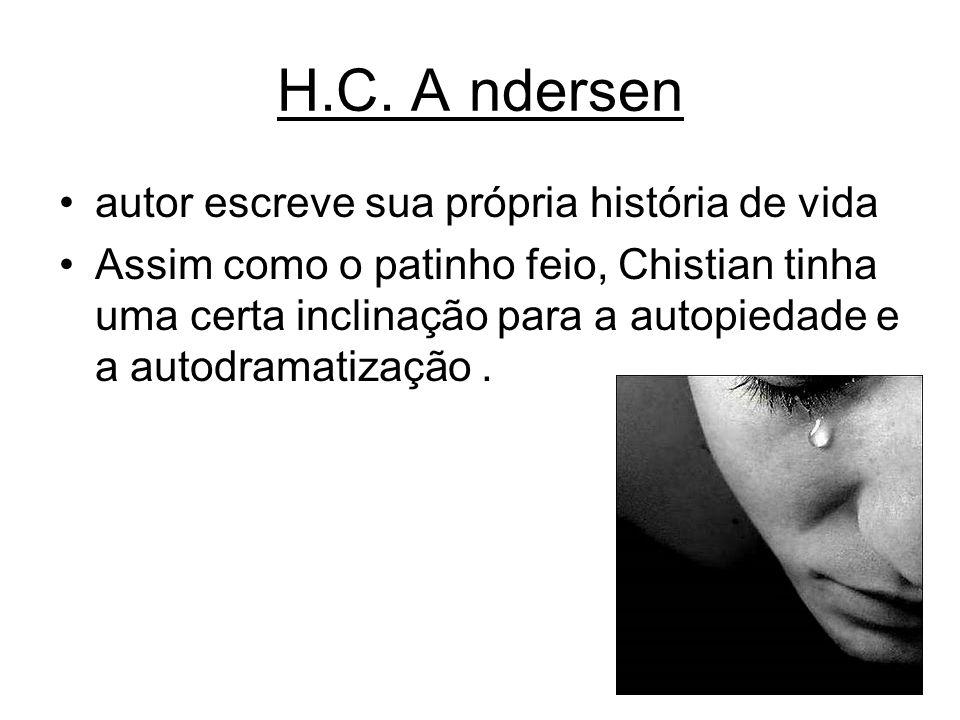 H.C. Andersen autor escreve sua própria história de vida Assim como o patinho feio, Chistian tinha uma certa inclinação para a autopiedade e a autodra