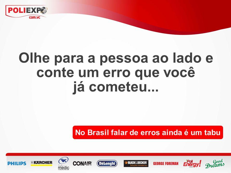 Olhe para a pessoa ao lado e conte um erro que você já cometeu... No Brasil falar de erros ainda é um tabu