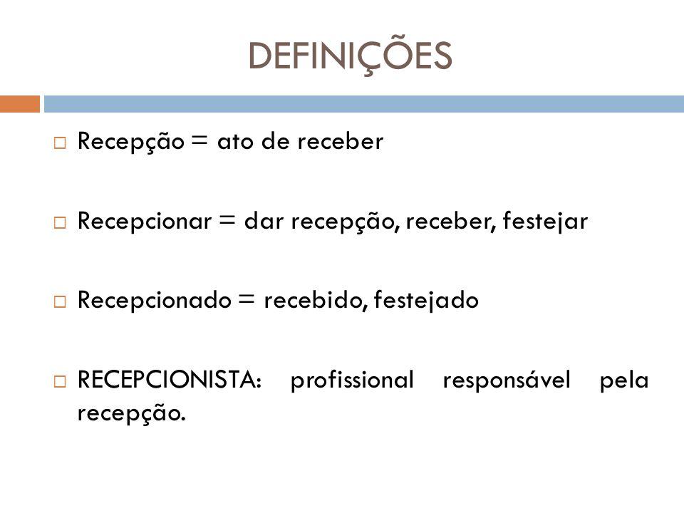 DEFINIÇÕES Recepção = ato de receber Recepcionar = dar recepção, receber, festejar Recepcionado = recebido, festejado RECEPCIONISTA: profissional resp
