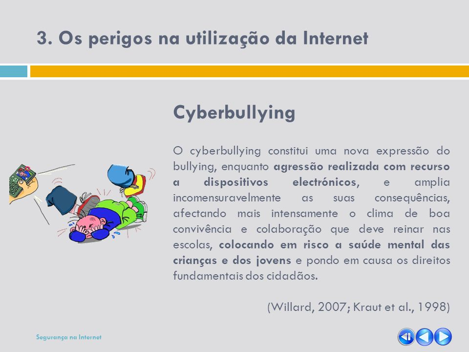 3. Os perigos na utilização da Internet Cyberbullying O cyberbullying constitui uma nova expressão do bullying, enquanto agressão realizada com recurs
