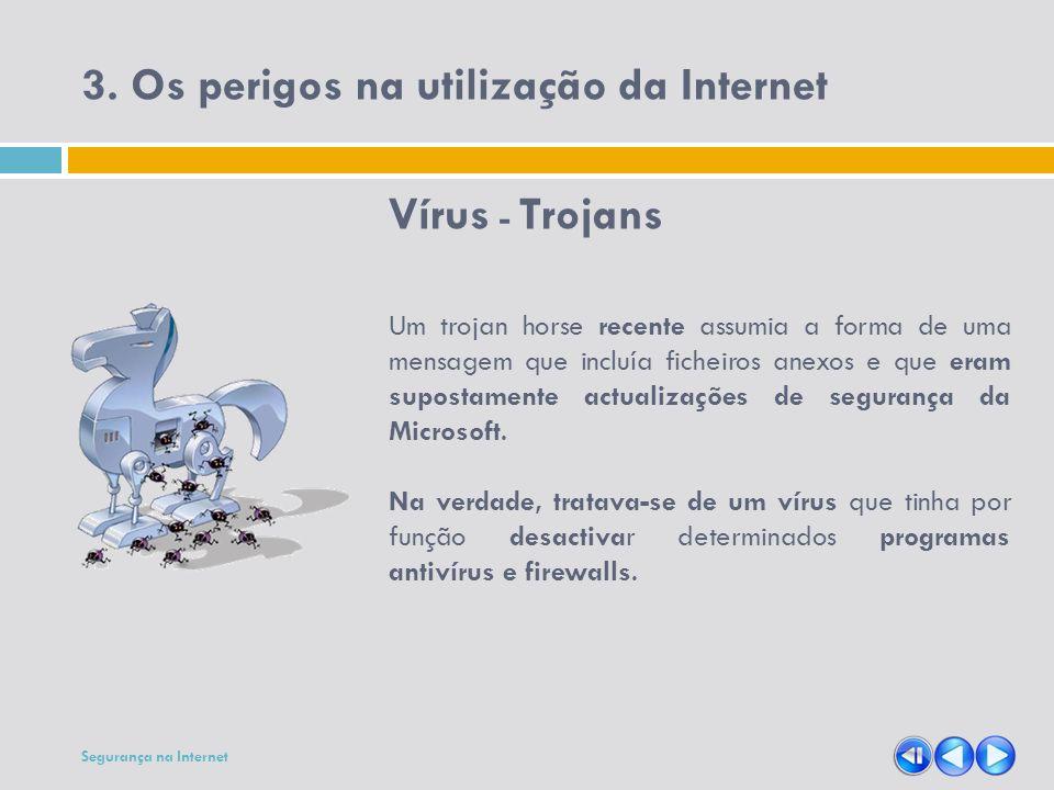 3. Os perigos na utilização da Internet Vírus - Trojans Um trojan horse recente assumia a forma de uma mensagem que incluía ficheiros anexos e que era