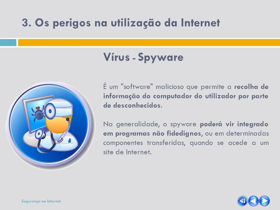 3. Os perigos na utilização da Internet Vírus - Spyware É um