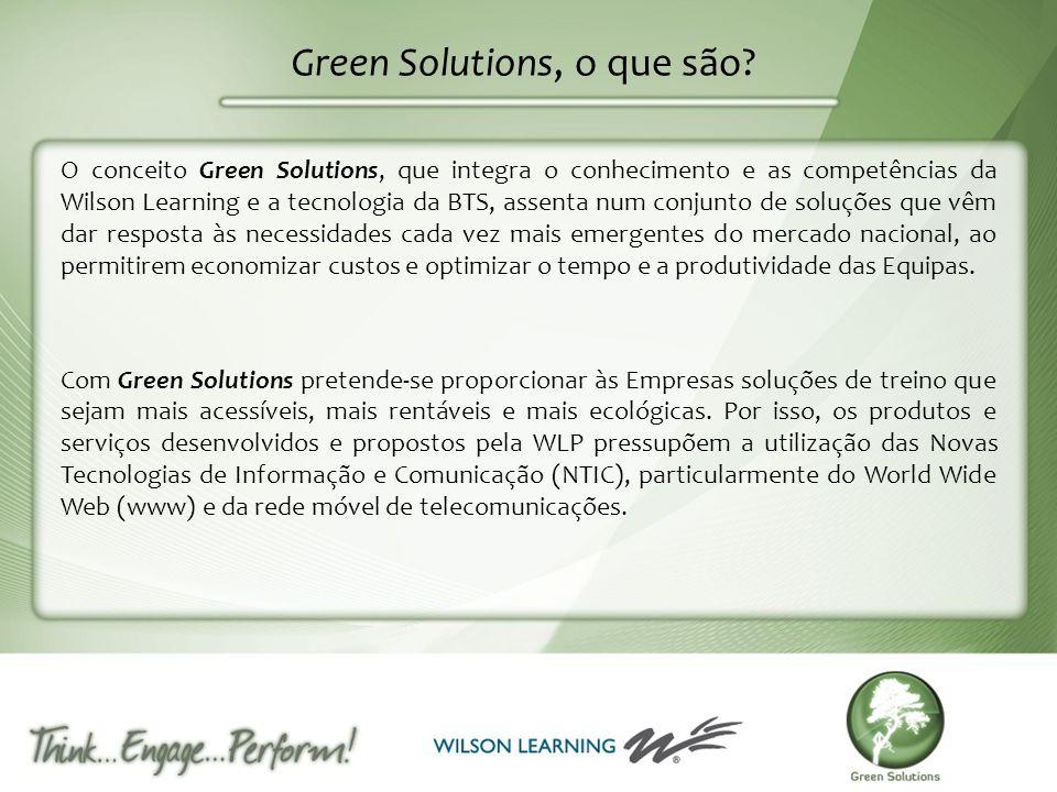 Green Solutions, o que são? O conceito Green Solutions, que integra o conhecimento e as competências da Wilson Learning e a tecnologia da BTS, assenta