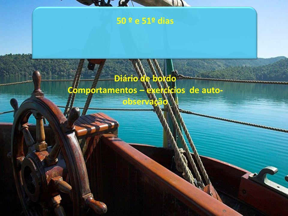 50 º e 51º dias Diário de bordo Comportamentos – exercícios de auto- observação