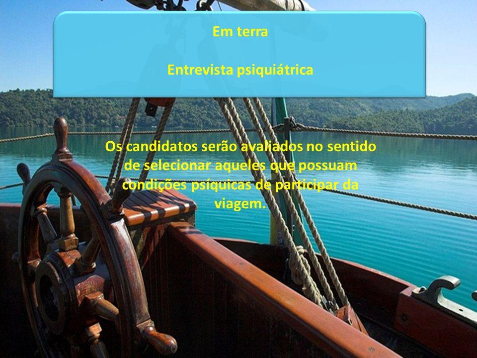Em terra Entrevista psiquiátrica Os candidatos serão avaliados no sentido de selecionar aqueles que possuam condições psíquicas de participar da viage