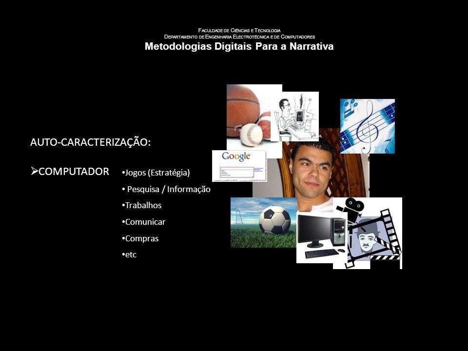 U NIVERSIDADE DE C OIMBRA F ACULDADE DE C IÊNCIAS E T ECNOLOGIA D EPARTAMENTO DE E NGENHARIA E LECTROTÉCNICA E DE C OMPUTADORES Metodologias Digitais Para a Narrativa AUTO-CARACTERIZAÇÃO: COMPUTADOR Jogos (Estratégia) Pesquisa / Informação Trabalhos Comunicar Compras etc