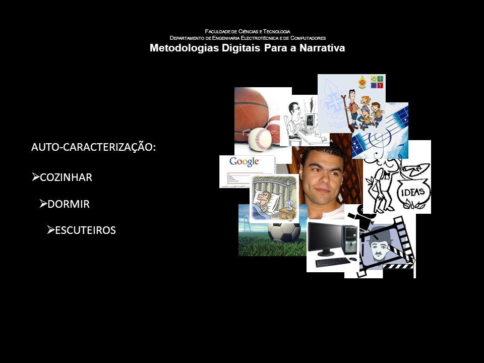U NIVERSIDADE DE C OIMBRA F ACULDADE DE C IÊNCIAS E T ECNOLOGIA D EPARTAMENTO DE E NGENHARIA E LECTROTÉCNICA E DE C OMPUTADORES Metodologias Digitais Para a Narrativa AUTO-CARACTERIZAÇÃO: COZINHAR DORMIR ESCUTEIROS