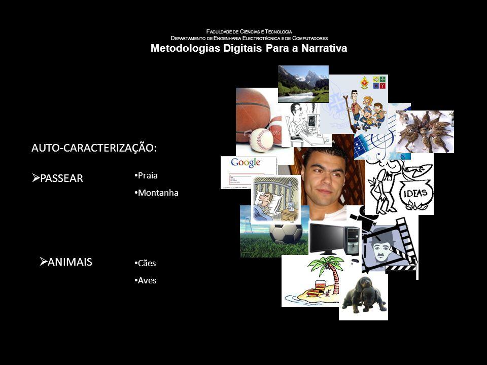 U NIVERSIDADE DE C OIMBRA F ACULDADE DE C IÊNCIAS E T ECNOLOGIA D EPARTAMENTO DE E NGENHARIA E LECTROTÉCNICA E DE C OMPUTADORES Metodologias Digitais Para a Narrativa AUTO-CARACTERIZAÇÃO: MUITO RESERVADO TEIMOSO COERENTE PASSAR DESPERCEBIDO SIMPÁTICO IMPACIENTE