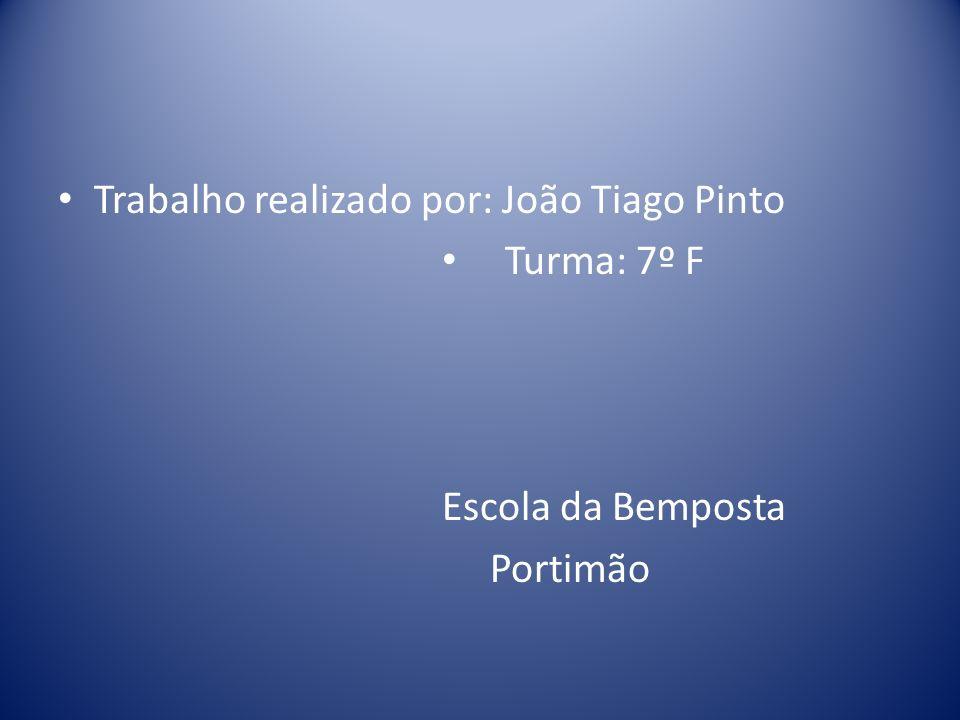 Trabalho realizado por: João Tiago Pinto Turma: 7º F Escola da Bemposta Portimão