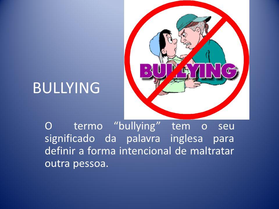 O QUE É BULLYING O Bullying são todas as atitudes agressivas,intencionais e repetidas que ocorrem sem motivação evidente, adotadas por um ou mais indivíduos contra outro(s) causando dor e angustia.