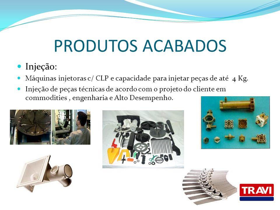 PRODUTOS ACABADOS Injeção: M áquinas injetoras c/ CLP e capacidade para injetar peças de até 4 Kg. Injeção de peças técnicas de acordo com o projeto d