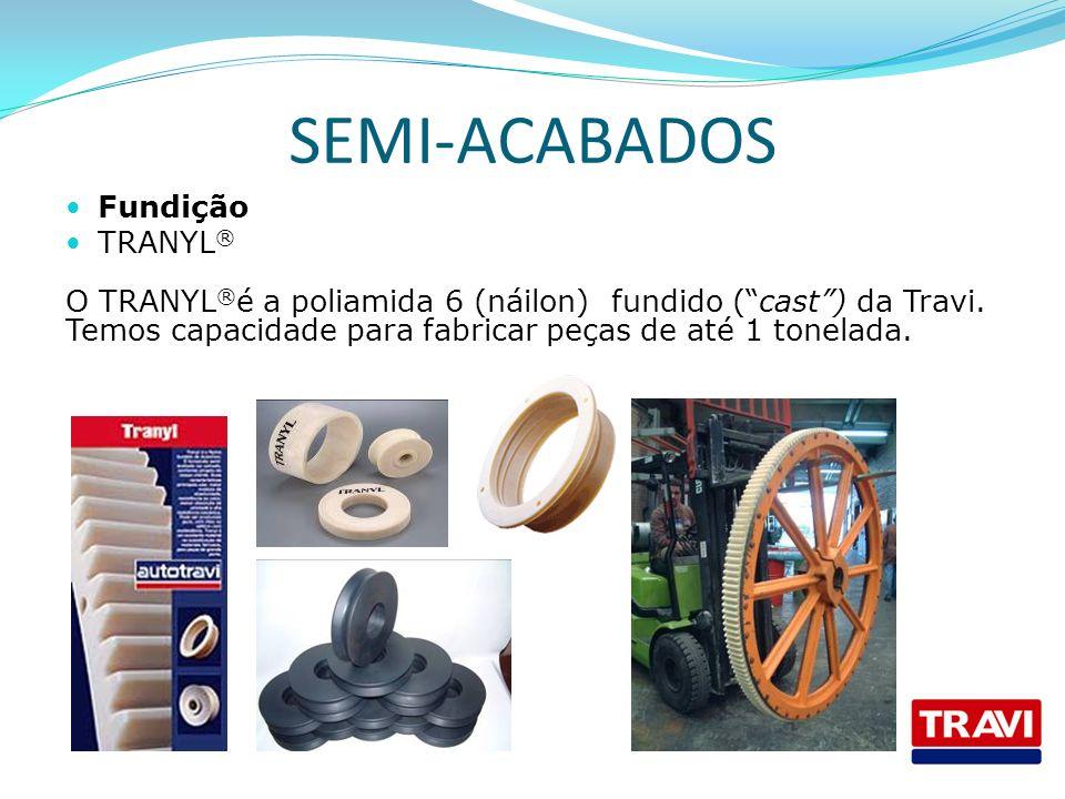 SEMI-ACABADOS Fundição TRANYL ® O TRANYL ® é a poliamida 6 (náilon) fundido (cast) da Travi. Temos capacidade para fabricar peças de até 1 tonelada.