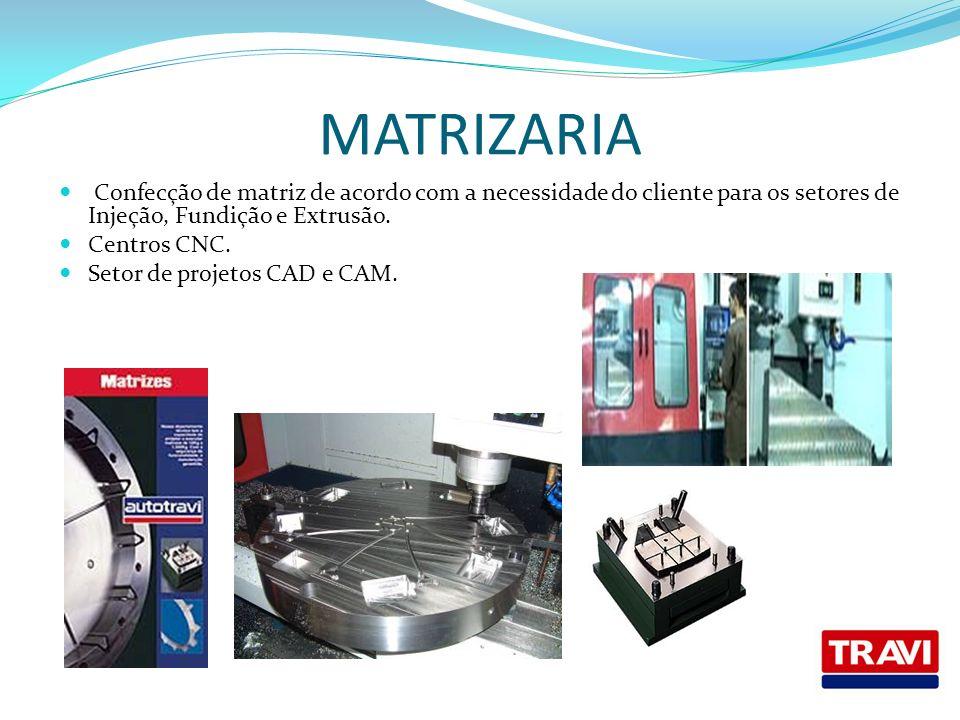 MATRIZARIA Confecção de matriz de acordo com a necessidade do cliente para os setores de Injeção, Fundição e Extrusão. Centros CNC. Setor de projetos