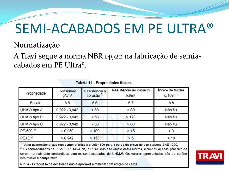 SEMI-ACABADOS EM PE ULTRA® Normatização A Travi segue a norma NBR 14922 na fabricação de semia- cabados em PE Ultra®.