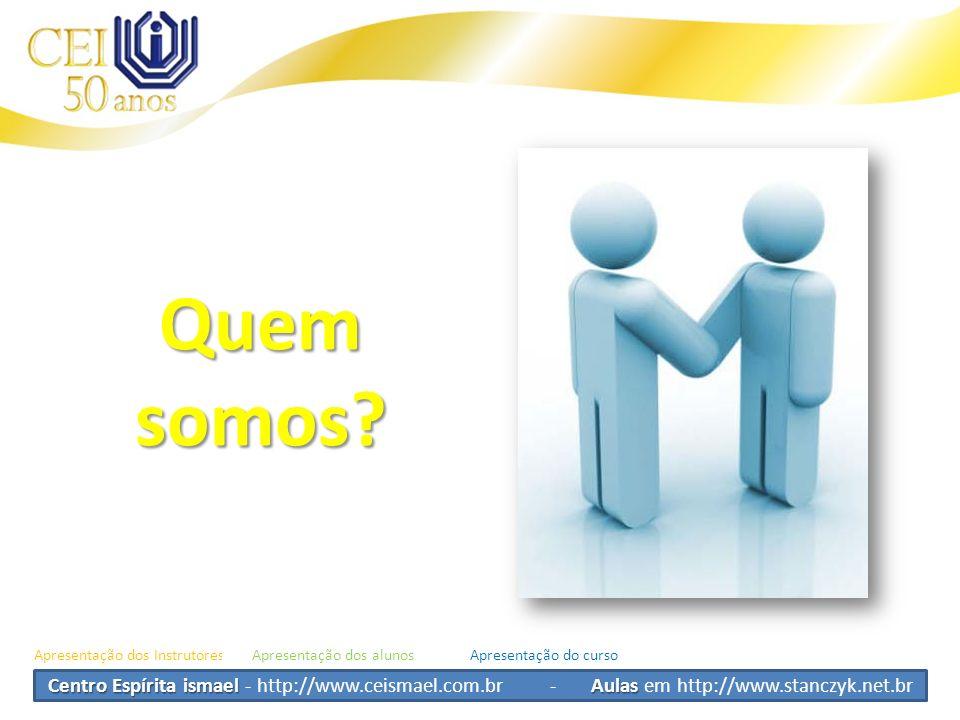 Centro Espírita ismael Aulas Centro Espírita ismael - http://www.ceismael.com.br - Aulas em http://www.stanczyk.net.br Quem somos? Apresentação dos In