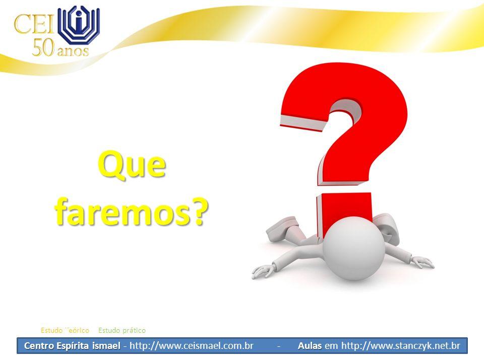 Centro Espírita ismael Aulas Centro Espírita ismael - http://www.ceismael.com.br - Aulas em http://www.stanczyk.net.br Que faremos? Estudo TeóricoEstu