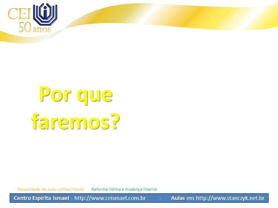 Centro Espírita ismael Aulas Centro Espírita ismael - http://www.ceismael.com.br - Aulas em http://www.stanczyk.net.br Por que faremos? Necessidade de