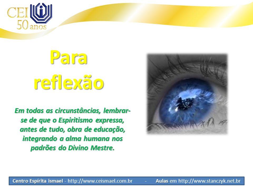 Centro Espírita ismael Aulas Centro Espírita ismael - http://www.ceismael.com.br - Aulas em http://www.stanczyk.net.br Parareflexão Em todas as circun