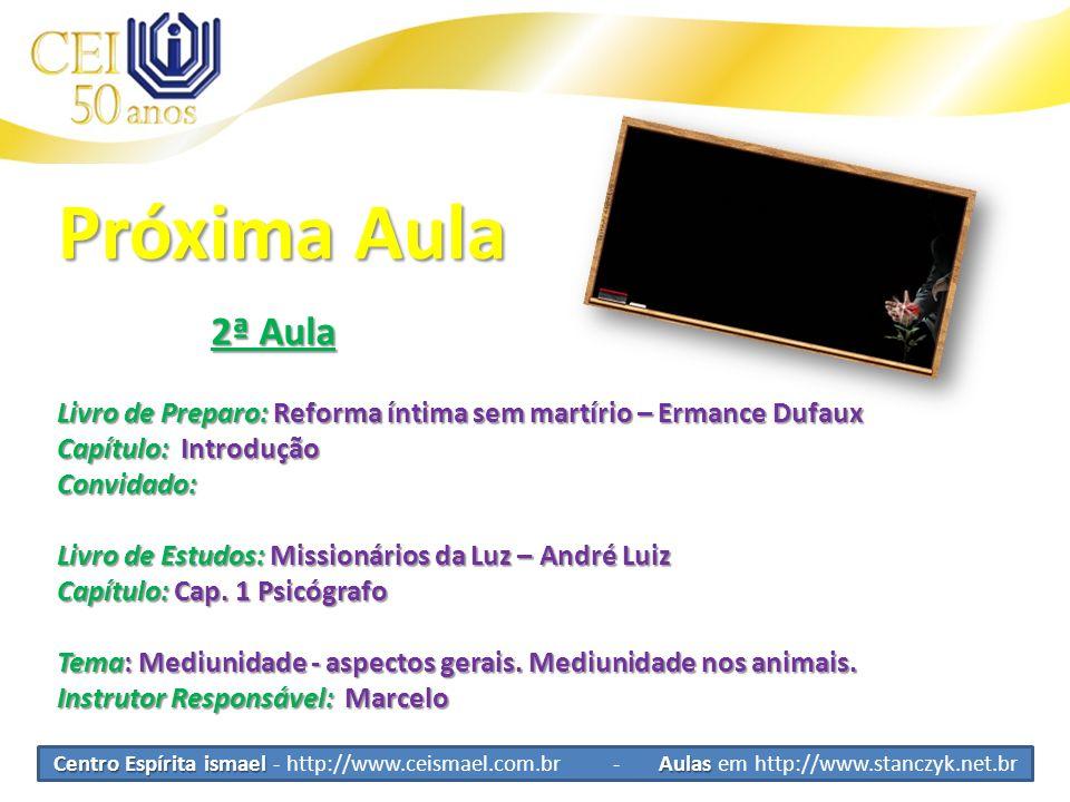 Centro Espírita ismael Aulas Centro Espírita ismael - http://www.ceismael.com.br - Aulas em http://www.stanczyk.net.br Próxima Aula 2ª Aula 2ª Aula Li