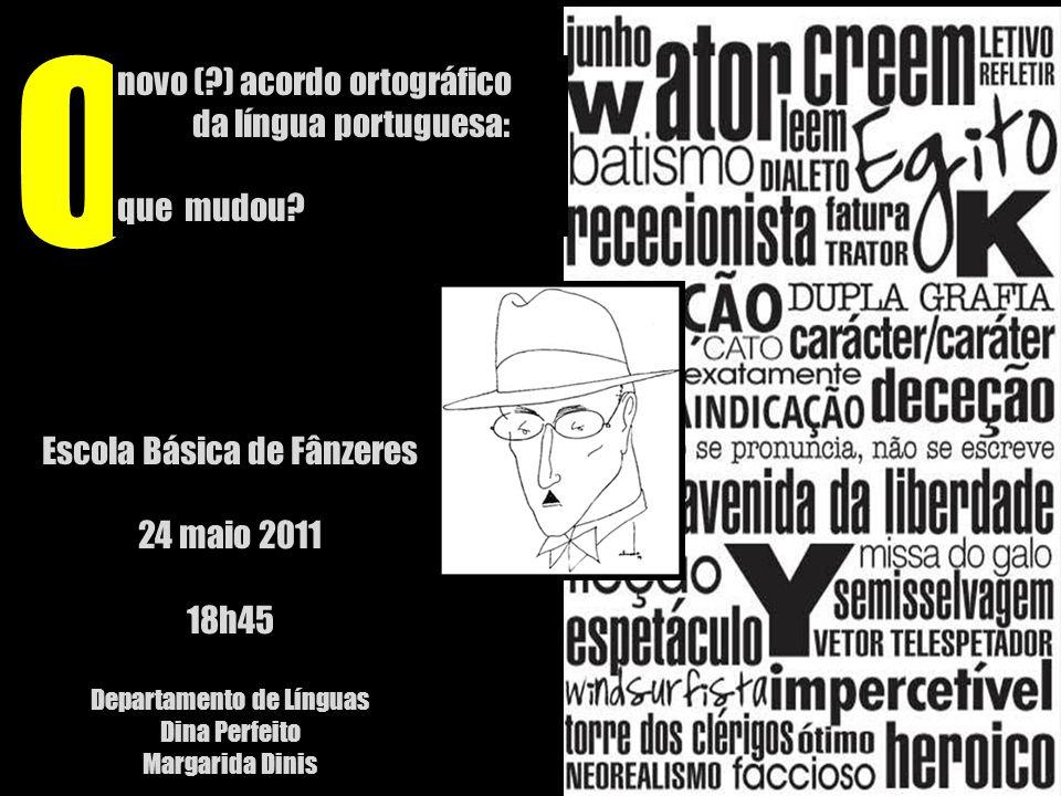 O novo (?) acordo ortográfico da língua portuguesa: que mudou? E Escola Básica de Fânzeres 24 maio 2011 18h45 Departamento de Línguas Dina Perfeito Ma