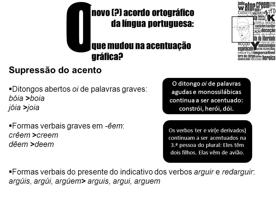 O novo (?) acordo ortográfico da língua portuguesa: que mudou na acentuação gráfica? Supressão do acento Ditongos abertos oi de palavras graves: bóia