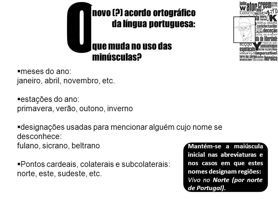O novo (?) acordo ortográfico da língua portuguesa: que muda no uso das minúsculas? meses do ano: janeiro, abril, novembro, etc. estações do ano: prim