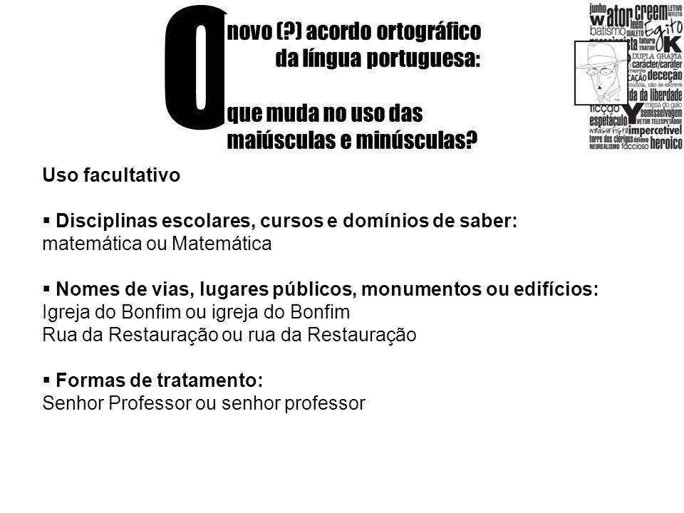 O novo (?) acordo ortográfico da língua portuguesa: que muda no uso das maiúsculas e minúsculas? Uso facultativo Disciplinas escolares, cursos e domín