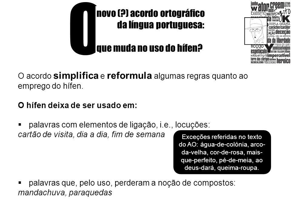 O novo (?) acordo ortográfico da língua portuguesa: que muda no uso do hífen? O acordo simplifica e reformula algumas regras quanto ao emprego do hífe