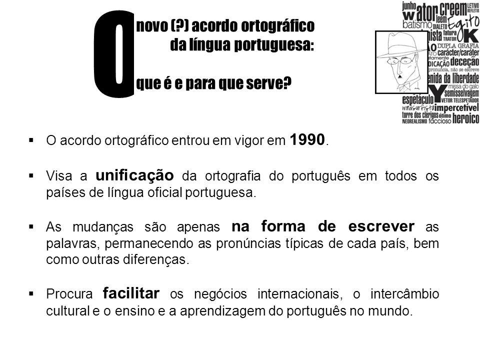 O novo (?) acordo ortográfico da língua portuguesa: que é e para que serve? O acordo ortográfico entrou em vigor em 1990. Visa a unificação da ortogra