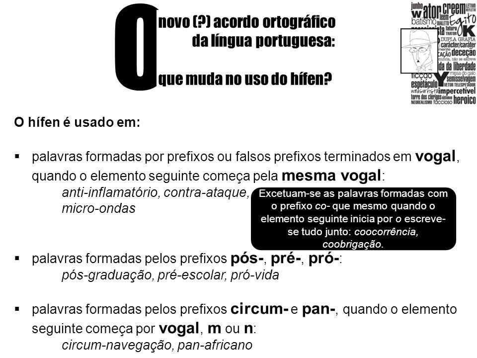 O novo (?) acordo ortográfico da língua portuguesa: que muda no uso do hífen? O hífen é usado em: palavras formadas por prefixos ou falsos prefixos te