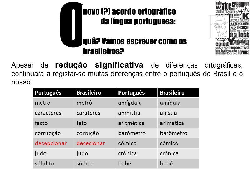 O novo (?) acordo ortográfico da língua portuguesa: quê? Vamos escrever como os brasileiros? Apesar da redução significativa de diferenças ortográfica