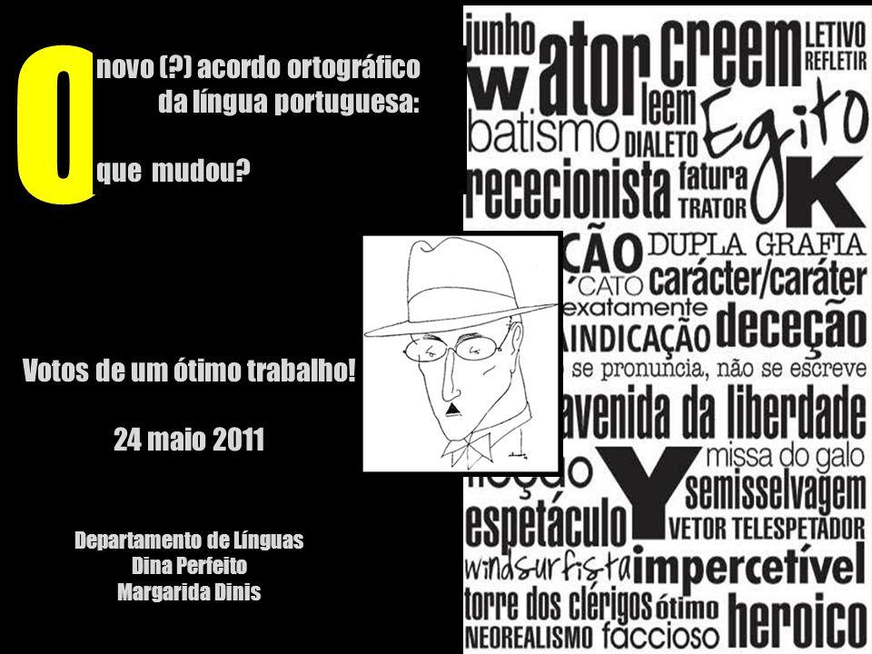O novo (?) acordo ortográfico da língua portuguesa: que mudou? E Votos de um ótimo trabalho! 24 maio 2011 Departamento de Línguas Dina Perfeito Margar