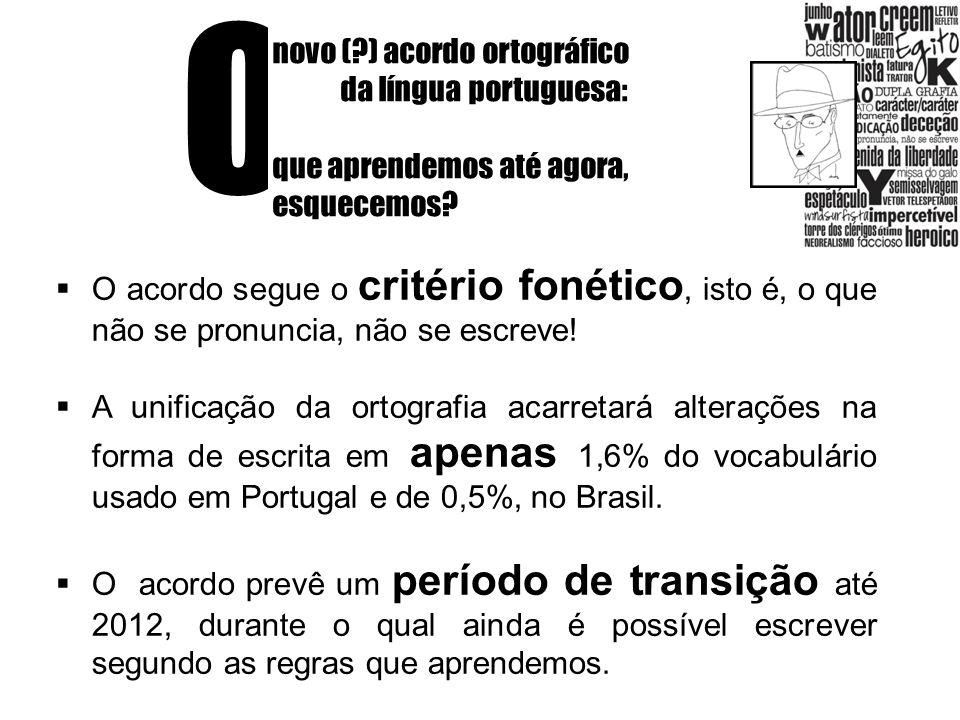 O novo (?) acordo ortográfico da língua portuguesa: que aprendemos até agora, esquecemos? O acordo segue o critério fonético, isto é, o que não se pro