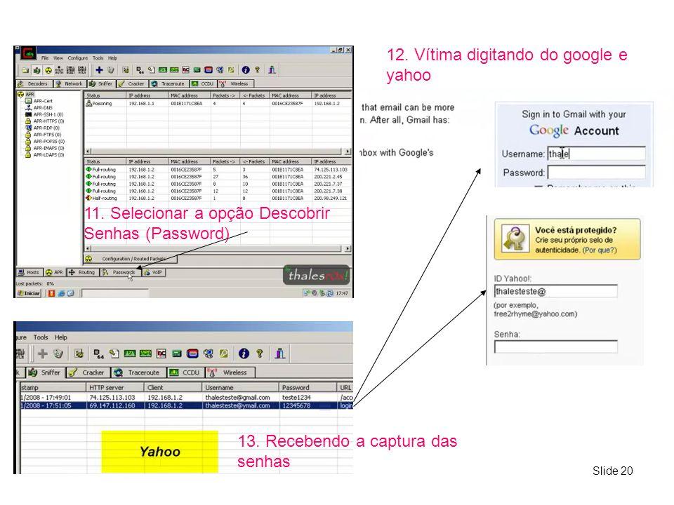 Slide 20 11. Selecionar a opção Descobrir Senhas (Password) 12. Vítima digitando do google e yahoo 13. Recebendo a captura das senhas