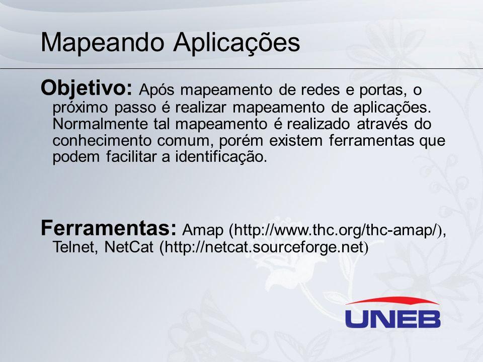 Mapeando Aplicações Objetivo: Após mapeamento de redes e portas, o próximo passo é realizar mapeamento de aplicações. Normalmente tal mapeamento é rea