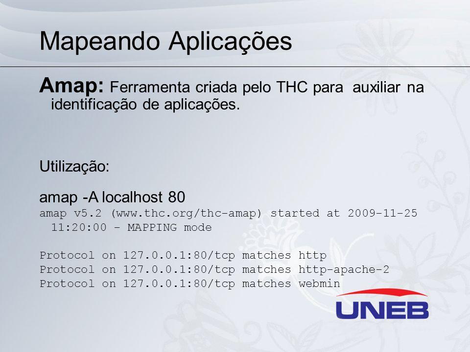 Mapeando Aplicações Amap: Ferramenta criada pelo THC para auxiliar na identificação de aplicações. Utilização: amap -A localhost 80 amap v5.2 (www.thc