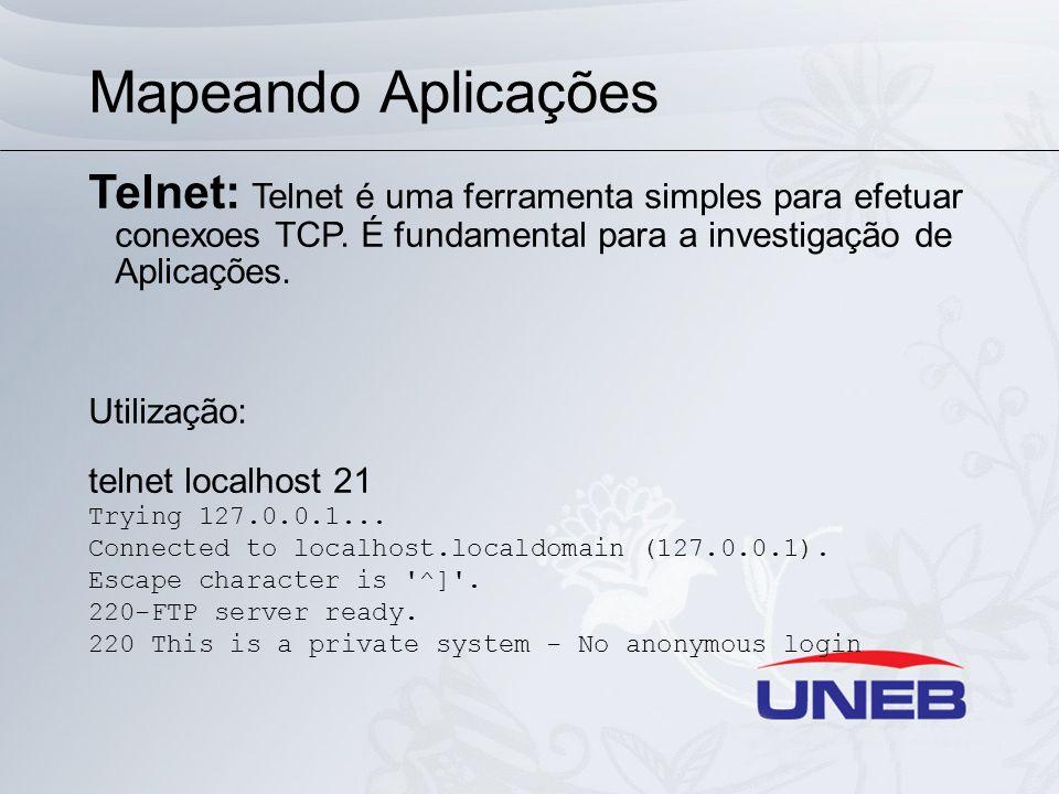Mapeando Aplicações Telnet: Telnet é uma ferramenta simples para efetuar conexoes TCP. É fundamental para a investigação de Aplicações. Utilização: te